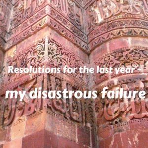 Resolutions for the last year – my disastrous failure