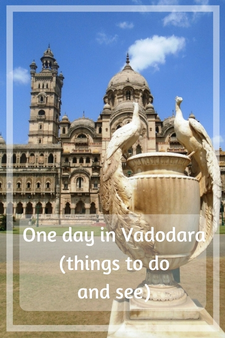One day in Vadodara (things to do and see)